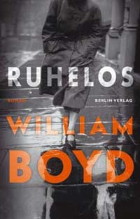 William Boyd: »Ruhelos«